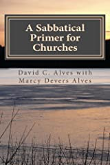 A Sabbatical Primer for Churches: How to Love and Honor the Pastor God Has Given You (A Sabbatical Primers Series Book 2) Kindle Edition