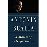 A Matter of Interpretation: Federal Courts and the Law - New Edition (The University Center for Human Values Series Book 47)