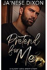 Pretend for Me: A Blazin' Love Short Story Kindle Edition