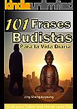 101 Frases Budistas para la Vida Diaria, Español. Tibetano, para Principiantes: Guía para Saber qué Hacer cada Día. autoayuda, motivación, inspiración (Spanish Edition)