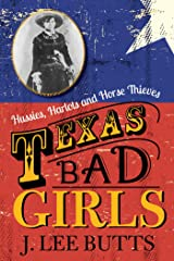 Texas Bad Girls: Hussies, Harlots, and Horse Thieves Kindle Edition