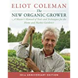 The New Organic Grower, 3rd Edition: A Master's Manual of Tools and Techniques for the Home and Market Gardener, 30th Anniver