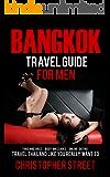 Bangkok: Bangkok Travel Guide For Men (Thailand Travel Guides, Bangkok Travel Guides, Pattaya Travel Guide)