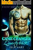 ROMANCE: A Game Changer Quarterback (Secret Baby Sports Alpha Male Romance) (Contemporary Best Friends Brother New Adult Romance)