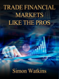 Trade Financial Markets Like The Pros (English Edition)