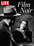 LIFE Film Noir: 75 Years of the Greatest Crime Films