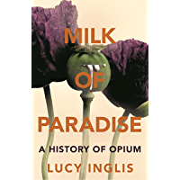 Milk of Paradise: A History of Opium (English Edition)