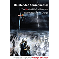 Unintended Consequences:: The lie that killed millions and accelerated climate change. (English Edition)