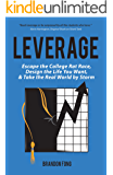 Leverage: Escape the College Rat Race, Design the Life You Want, and Take the Real World by Storm