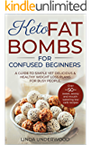 KETO FAT BOMBS FOR CONFUSED BEGINNERS: A guide to simple yet delicious and healthy weight loss plans for busy people (Over 50 sweet, savory and mouth-watering low carb recipes)