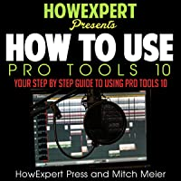 How to Use Pro Tools 10: Your Step-by-Step Guide to Using Pro Tools 10