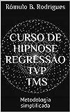 CURSO DE HIPNOSE REGRESSÃO TVP TMS: Metodologia simplificada