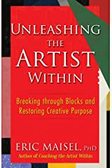 Unleashing the Artist Within: Breaking through Blocks and Restoring Creative Purpose Kindle Edition