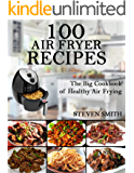 100 Аir Fryer recipes: Easy & Healthy Air Fryer recipes for the Everyone home( 100 unique air fryer recipes,Healthy meal, Healthy diet ,air fryer cookbook,air fryer recipes,air fryer cookbook)
