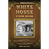 The Original White House Cook Book: Cooking, Etiquette, Menus, and More from the Executive Estate - 1887 Edition