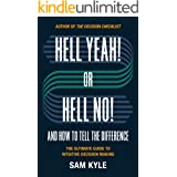 Hell Yeah! or Hell No! And How to Tell the Difference: The Ultimate Guide to Intuitive Decision Making