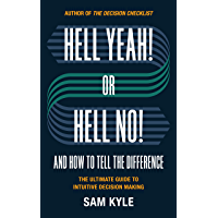 Hell Yeah! or Hell No! And How to Tell the Difference: The Ultimate Guide to Intuitive Decision Making (English Edition)