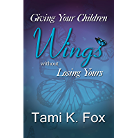Giving Your Children Wings: Without Losing Yours (English Edition)