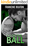 Eye on the Ball: A Playing for Glory Romance (The Playing for Glory Series Book 1)