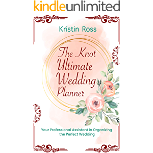 The Knot Ultimate Wedding Planner: Your Professional Assistant in Organizing the Perfect Wedding (New Wedding Ideas…