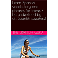 Learn Spanish vocabulary and phrases for travel ( be understood by all Spanish speakers) (English Edition)