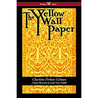 The Yellow Wallpaper (Wisehouse Classics - First 1892 Edition, with the Original Illustrations by Joseph Henry Hatfield) (English Edition)