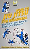 How To Jiu Jitsu For Beginners: Your Step-By-Step Guide To Jiu Jitsu For Beginners