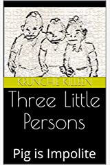 Three Little Persons: Pig is Impolite (Killeen Fables Book 1) Kindle Edition