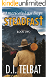 STEADFAST Book Two: America's Last Days (The Steadfast Series 2)