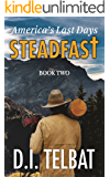 STEADFAST Book Two: America\'s Last Days (The Steadfast Series 2)