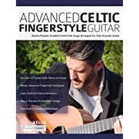 Advanced Celtic Fingerstyle Guitar: Twelve Well-Known Irish & Scottish Folk Songs...