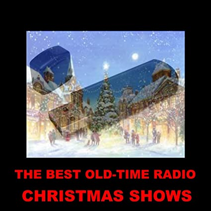 a collection of the very best old time radio christmas shows - Best Christmas Shows