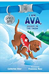 I Am Ava, Seeker in the Snow (A Dog's Day) Kindle Edition