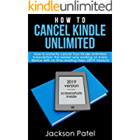 Cancel Kindle Unlimited: How to instantly cancel Your Kindle Unlimited Subscription: the easiest way working on every device with no time-wasting steps (2019 Version) (English Edition)