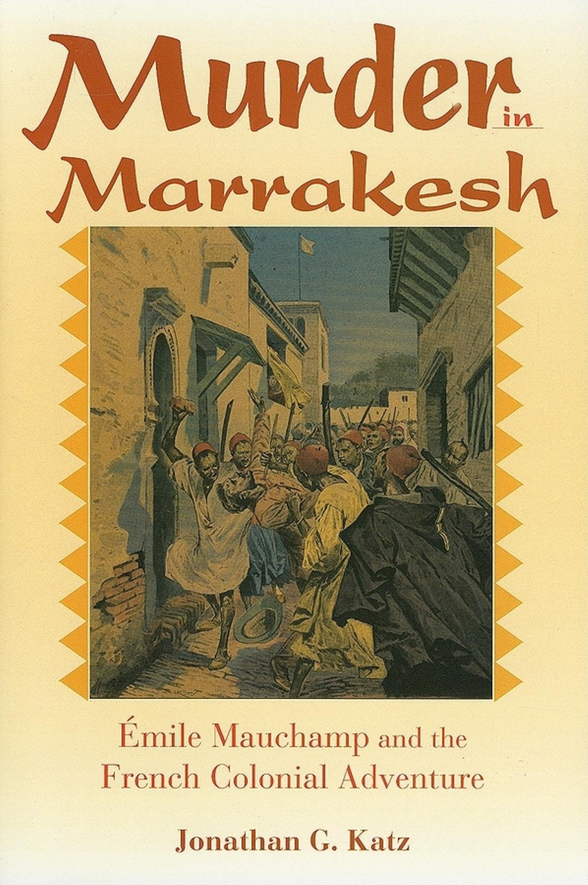 Murder in Marrakesh: Émile Mauchamp and the French Colonial Adventure  Hardcover – October 24, 2006