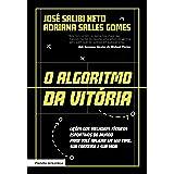 O algoritmo da vitória: Lições dos melhores técnicos esportivos do mundo para você aplicar em seu time, sua carreira e sua vi
