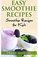Easy Smoothie Recipes: 100 Recipes for Kids (Cooking with Kids Series Book 2) Kindle Edition