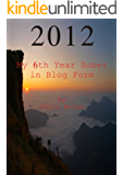 2012 My 6th Year Sober in Blog Form