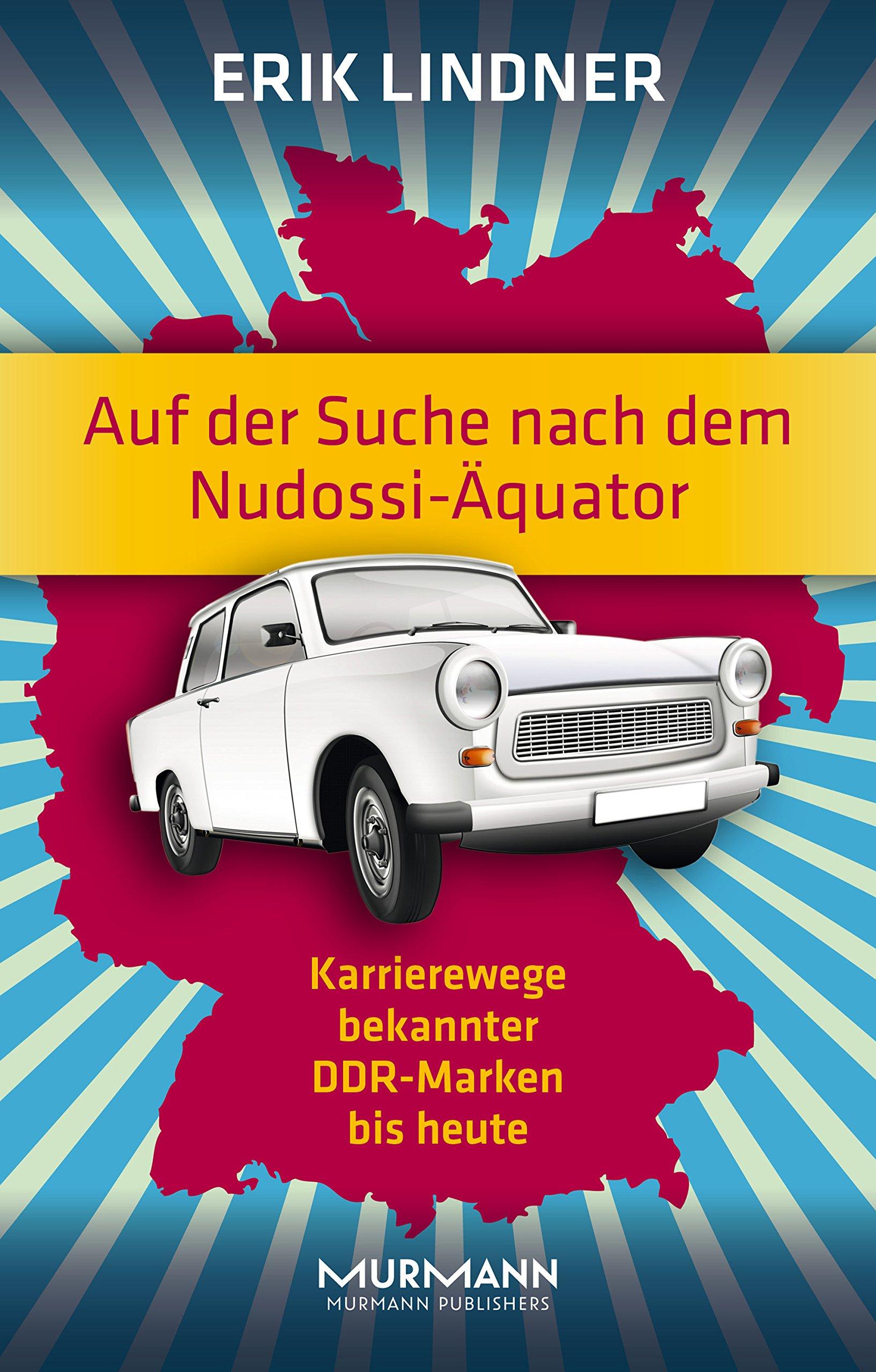 Auf Der Suche Nach Dem Nudossi Äquator  Karrierewege Bekannter DDR Marken Bis Heute