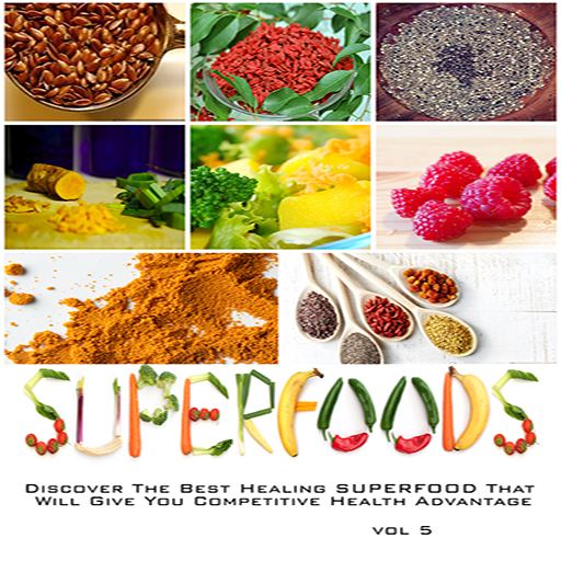 Superfoods : Super Healing Foods - Discover The Best Healing SUPERFOOD That Will Give You Competitive Health Advantages Volume 5