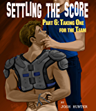 Settling the Score -- Part 6: Taking One for the Team