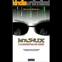 Matrix e o Despertar do Herói: A jornada mítica de autorrealização em Matrix e em nossas vidas
