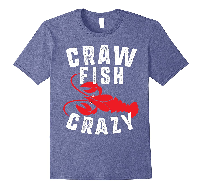 66c73fe17 Crawfish Crazy T Shirt – Funny Crawfish Festival Season Tee – Hntee.com