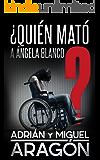 ¿Quién mató a Ángela Blanco? (Spanish Edition)