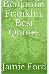 Benjamin Franklin: Best Quotes Kindle Edition