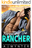 Forgetting the Rancher: An Enemies to Lovers Cowboy Romance