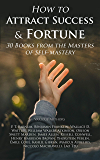 How to Attract Success & Fortune: 30 Books from the Masters of Self-mastery: The Collected Wisdom from the Greatest Books on Becoming Wealthy & Successful (English Edition)