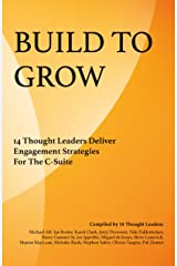 Build To Grow: 14 Thought Leaders Deliver Engagement Strategies For The C-Suite Kindle Edition