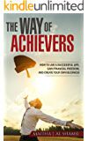 The Way of Achievers: How to Live a Successful Life, Gain Financial Freedom, and Create your own Business (English Edition)