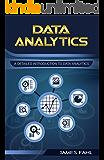 Data Analytics: A Practical Guide To Data Analytics For Business, Beginner To Expert(Data Analytics, Prescriptive Analytics, Statistics, Big Data, Intelligence, ... Master Data, Data Science, Data Mining)